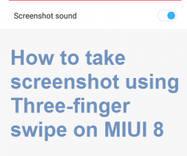 take screenshot using Three-fingers swipe MIUI 8